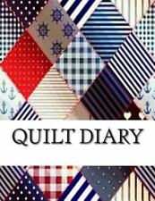 Quilt Diary: Write down and Track Your Quilting DIY Projects and Quilting...