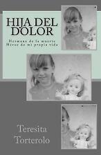 Hija Del Dolor : Hermana de la Muerte. Héroe de Mi Propia Vida by Teresita...