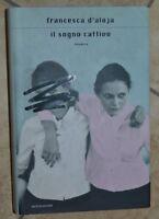 FRANCESCA D'ALOJA - IL SOGNO CATTIVO - ED: MONDADORI - 1° EDIZIONE 2006 (DF)