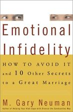 Emotional Infidelity: How to Avoid It and 10 Other Secrets to a Great Marriage b
