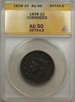 1838 Large Cent 1C Coin ANACS AU 50 Details Corroded (B)