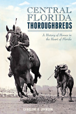Central Florida Thoroughbreds: A History of Horses in the Heart of Florida [FL]