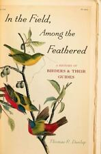 In the Field, Among the Feathered: A History of Birders and Their Guides by Dun