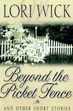 Beyond the Picket Fence and Other Short Stories by Lori Wick (1998, Hardcover)