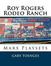 Roy Rogers - Rodeo Ranch : Marx Playsets by Gary Toenges (2018, Trade Paperback)
