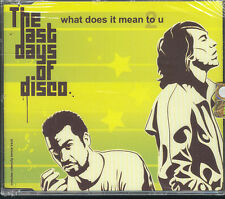 THE LAST DAYS OF DISCO - WHAT DOES IT MEAN TO U - CD SINGLE ( NUOVO SIGILLATO )