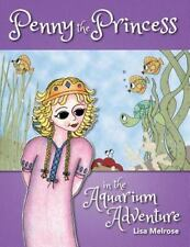 Penny the Princess in the Aquarium Adventure by Lisa Melrose (2015, Paperback)