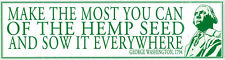Make The Most You Can Of The Hemp Seed And Sow It … - Bumper Sticker / Decal