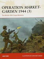 Operation Market-Garden 1944 (3): The British XXX Corps Missions (Campaign) by F