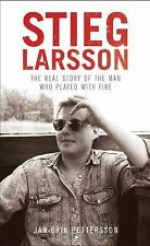 Stieg Larsson : The Real Story - Man Who Played with Fire by Jan-Erik Pettersson