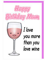 Funny Humour Birthday Card For Mum - I Love You More Than You Love Wine (ROSE)