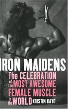 Iron Maidens: The Celebration of the Most Awesome Female Muscle in the World by
