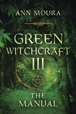 Green Witchcraft III:  The Manual: By Ann Moura