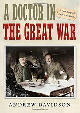 A Doctor in The Great War: Unseen Photographs of Life in the Trenches New Hardco