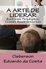 A Arte de Liderar : Quebrando Paradigmas; Criando Novos Conceitos by...