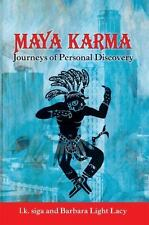 Maya Karma : Journeys of Personal Discovery by Barbara Light Lacy and l. k...