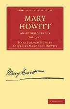 Mary Howitt: Volume 2 : An Autobiography by Mary Botham Howitt (2011, Paperback)
