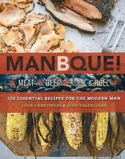 ManBQue: Meat. Beer. Rock and Roll. Carruthers, John Good