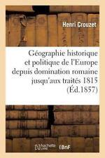 Histoire: Geographie Historique et Politique de l'Europe Depuis la Domination...