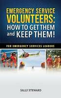 Emergency Service Volunteers: How to Get Them and Keep Them. for Emergency Se...