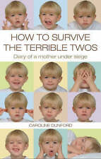 How to Survive the Terrible Twos: Diary of a Mother Under Siege, By Caroline Dun