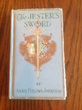 THE JESTER'S SWORD SIGNED BY ANNIE FELLOWS JOHNSTON RARE 1st/1st 1909 HARDCOVER