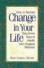 How to Master Change in Your Life: 67 Ways to Handle Life's Toughest Moments