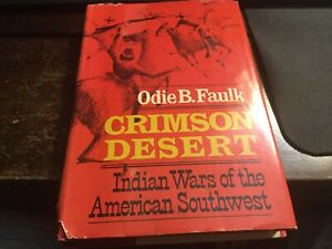 Crimson Desert : Indian Wars of the American Southwest by Odie B. Faulk (Hardcov
