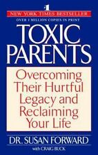 Toxic Parents: Overcoming Their Hurtful Legacy and Reclaiming Your Life: By F...