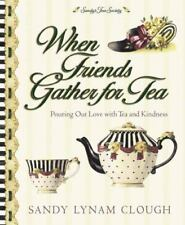 When Friends Gather for Tea: Pouring Out Love with Tea and Kindness-ExLibrary