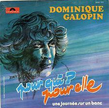 DOMINIQUE GALOPIN POUR QUI ? POUR ELLE /UNE JOURNEE SUR UN BANC FRENCH 45 SINGLE