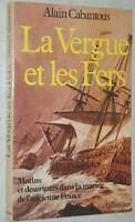Alain Cabantous LA VERGUE ET LES FERS mutins mutineries deserteurs marine 1984
