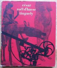 César, Roël d'Haese, Tinguely, 1965 Musée des arts décortatifs Paris,