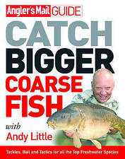Angler's Mail  Guide: Catch Bigger Coarse Fish by Andy Little, Roy Westwood...