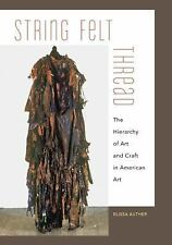String, Felt, Thread:Hierarchy of Art and Craft in American Art, Auther 170106