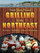 GREAT YEAR-ROUND GRILLING IN THE NORTHEAST The Flavours, the Culinary Tradition