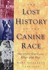 The Lost History of the Canine Race: Our 15,000-Year Love Affair With -ExLibrary