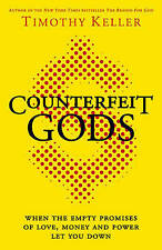 Counterfeit Gods: When the Empty Promises of Love, Money and Power Let You Down,