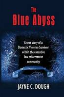 The Blue Abyss: A true story of a  Domestic Violence Survivor within the executi