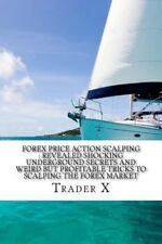 Forex Price Action Scalping : Revealed Shocking Underground Secrets and Weird...