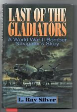 LAST OF THE GLADIATORS L. Ray Silver World War 2 Bomber Navigator Story SIGNED