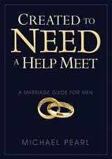 Created to Need a Help Meet : A Marriage Guide for Men by Michael Pearl...NEW!