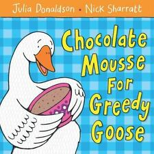 Chocolate Mousse for Greedy Goose (Brand New Paperback) Julia Donaldson