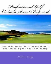 Professional Golf Caddies Secrets Exposed : Get the Latest Insiders Tips and...