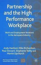 Partnership and the High Performance Workplace: A Study of Work and-ExLibrary