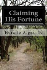 Claiming His Fortune by Jr., Horatio, Horatio Alger (2014, Paperback)