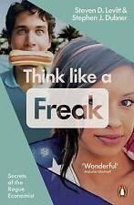 Think Like a Freak: Secrets of the Rogue Economist by Steven D. Levitt, Book New
