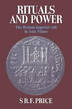 Rituals and Power : The Roman Imperial Cult in Asia Minor by S. R. F. Price...