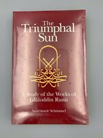 The Triumphal Sun : A Study of the Works of Jalaloddin Rumi by Annemarie...