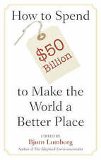 How to Spend $50 Billion to Make the World a Better Place, , Very Good condition